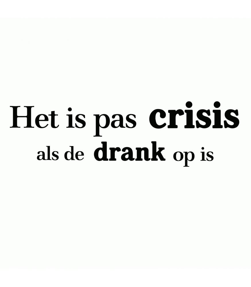 spreuken crisis Het is pas crisis als de drank op is sticker kopen | Sign  spreuken crisis