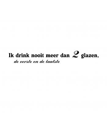 Ik drink nooit meer dan 2 glazen, de eerste en de laatste