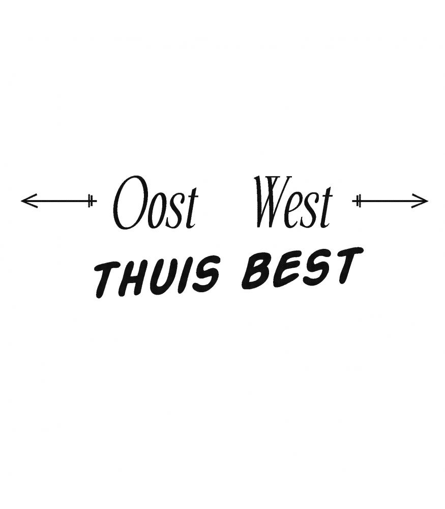 spreuken thuis Oost west, thuis best sticker kopen | Sign & Styling Oss spreuken thuis